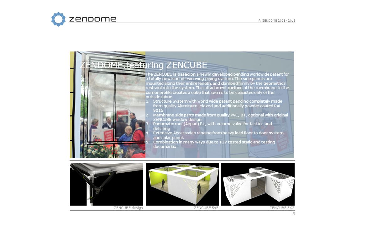 6 © ZENDOME 2006- 2013 ZENCUBE.indoor equals outdoor The ZENCUBE combines tradition with modernity.