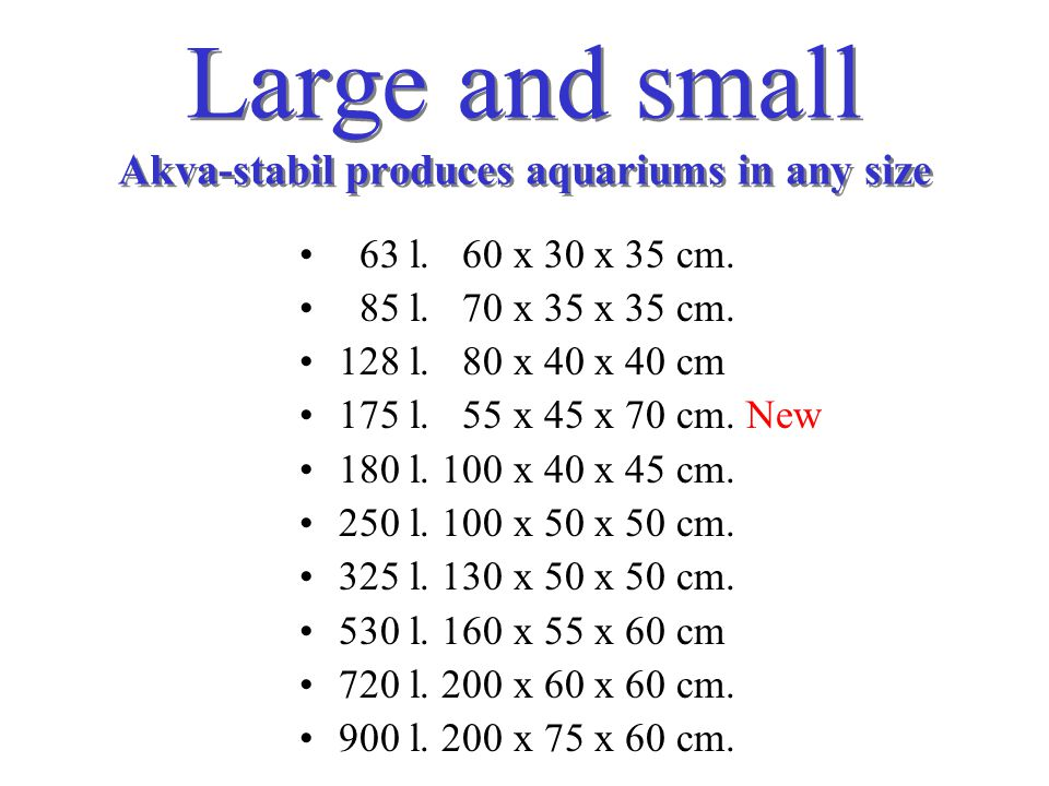 Large and small Akva-stabil produces aquariums in any size 63 l.