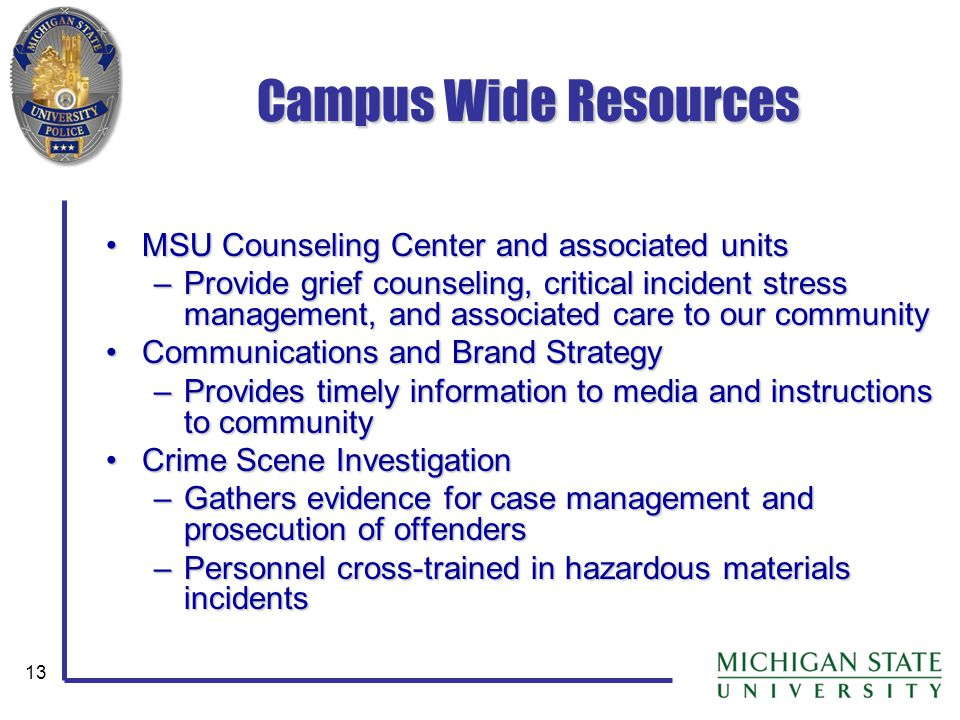 13 Campus Wide Resources MSU Counseling Center and associated unitsMSU Counseling Center and associated units –Provide grief counseling, critical inci