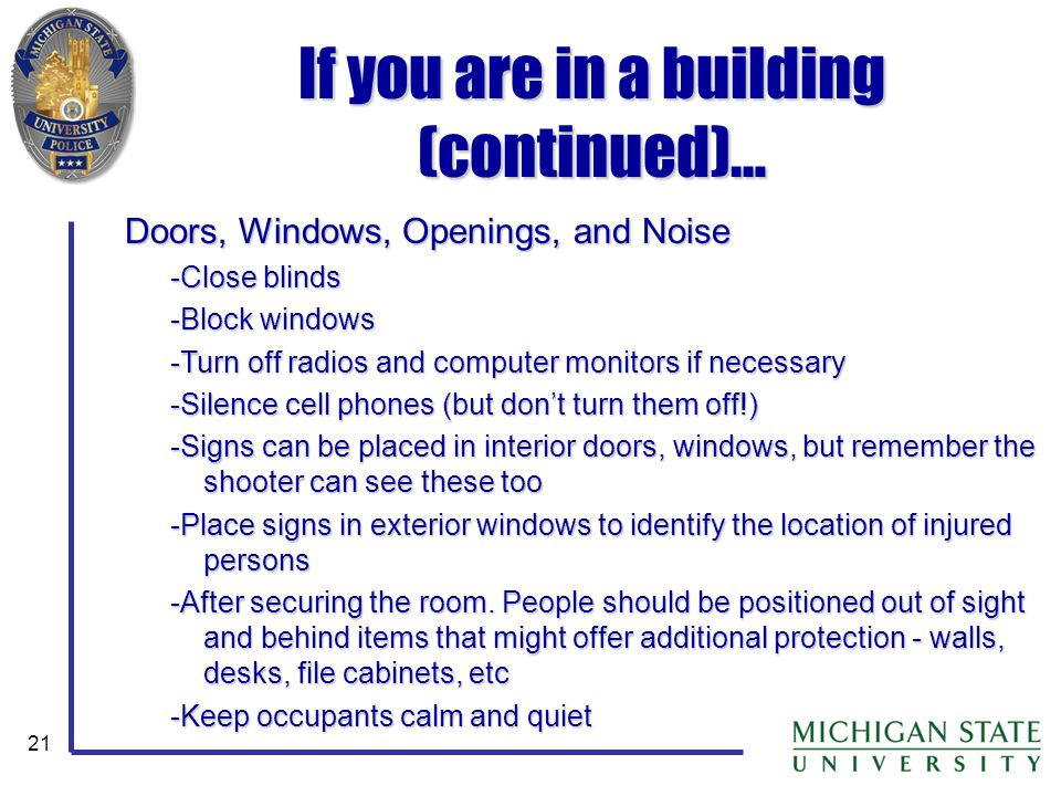 21 If you are in a building (continued)… Doors, Windows, Openings, and Noise -Close blinds -Block windows -Turn off radios and computer monitors if ne