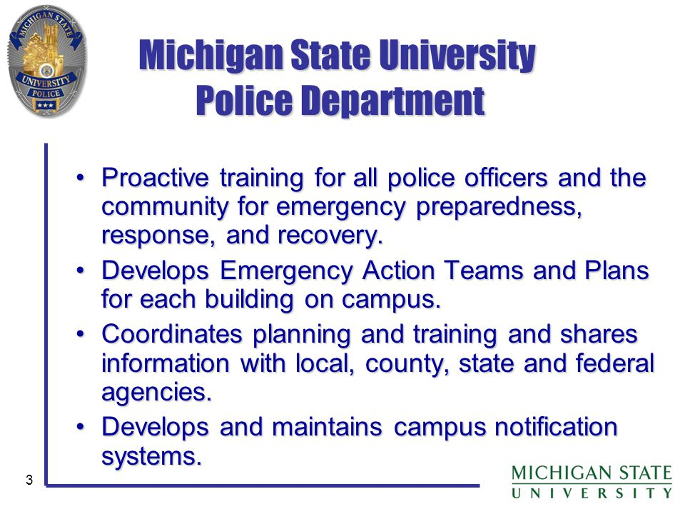 3 Michigan State University Police Department Proactive training for all police officers and the community for emergency preparedness, response, and r