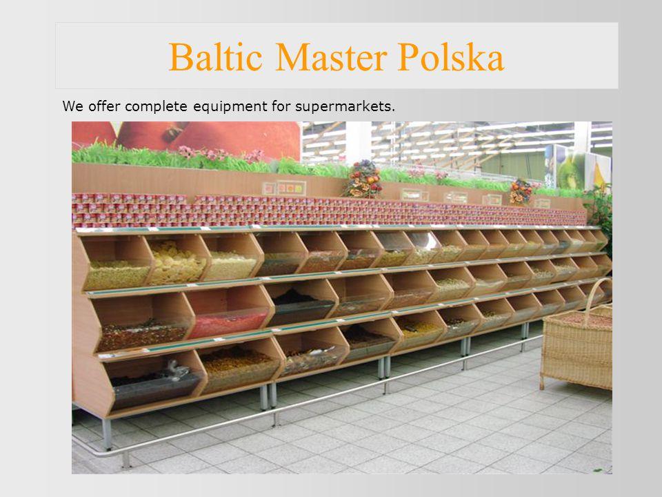 Baltic Master Polska We offer complete equipment for supermarkets.