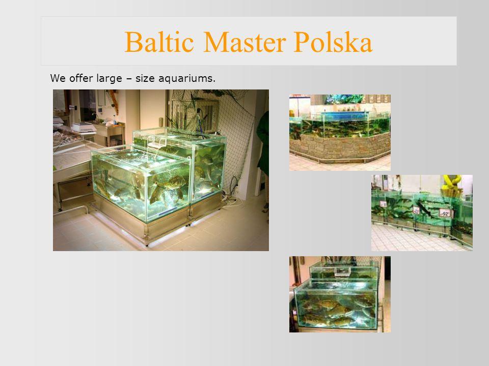 Baltic Master Polska We offer large – size aquariums.
