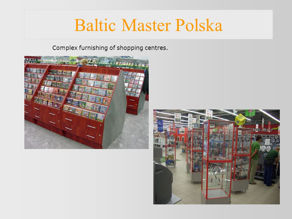 Baltic Master Polska Complex furnishing of shopping centres.