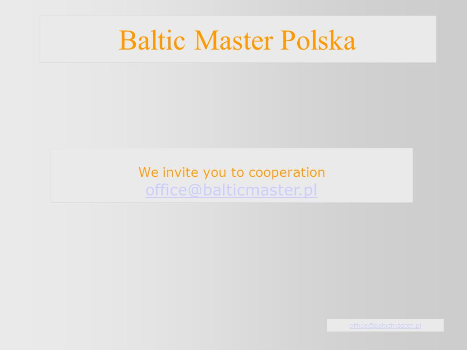 Baltic Master Polska We invite you to cooperation office@balticmaster.pl