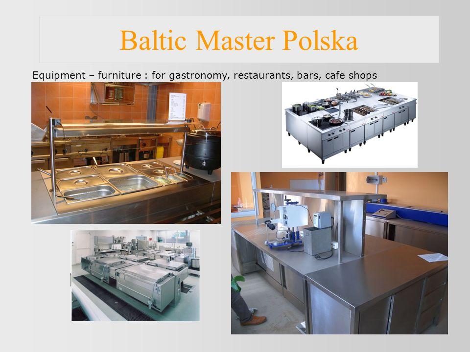 Baltic Master Polska Equipment – furniture : for gastronomy, restaurants, bars, cafe shops