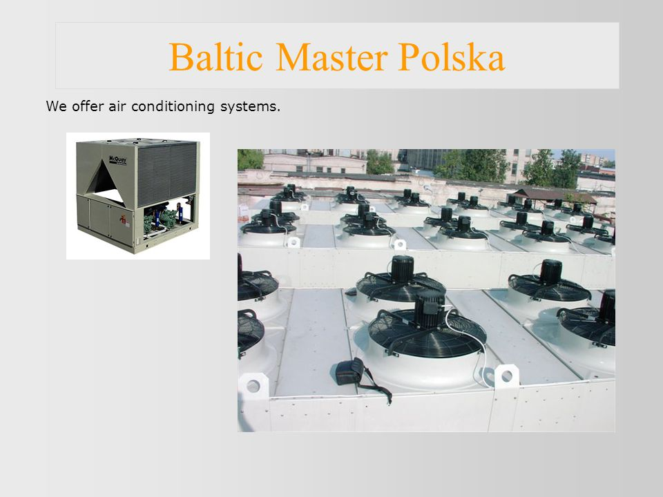 Baltic Master Polska We offer air conditioning systems.
