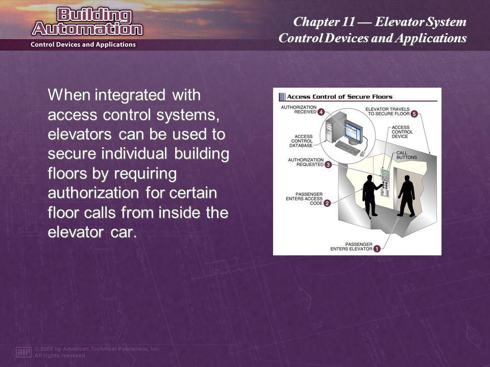 Chapter 11 Elevator System Control Devices and Applications Access control systems can be used to admit only authorized personnel to elevators serving