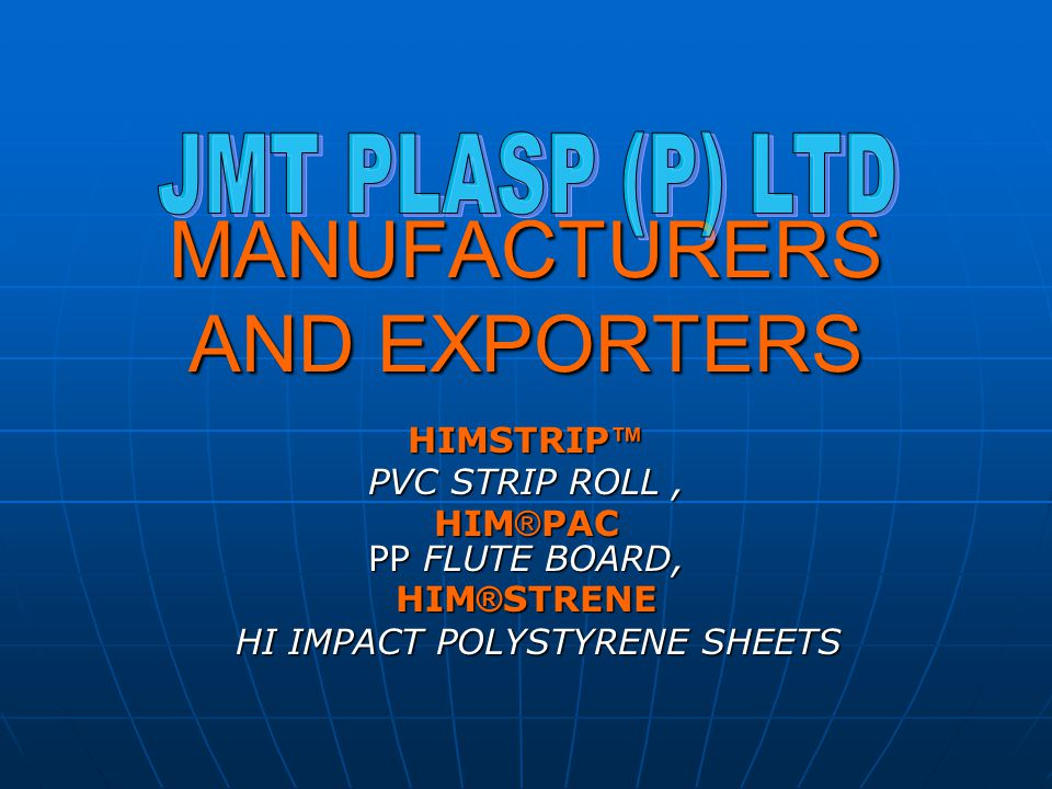 MANUFACTURERS AND EXPORTERS HIMSTRIP HIMSTRIP PVC STRIP ROLL, HIM ® PAC PP FLUTE BOARD, HIM ® STRENE HI IMPACT POLYSTYRENE SHEETS HI IMPACT POLYSTYREN