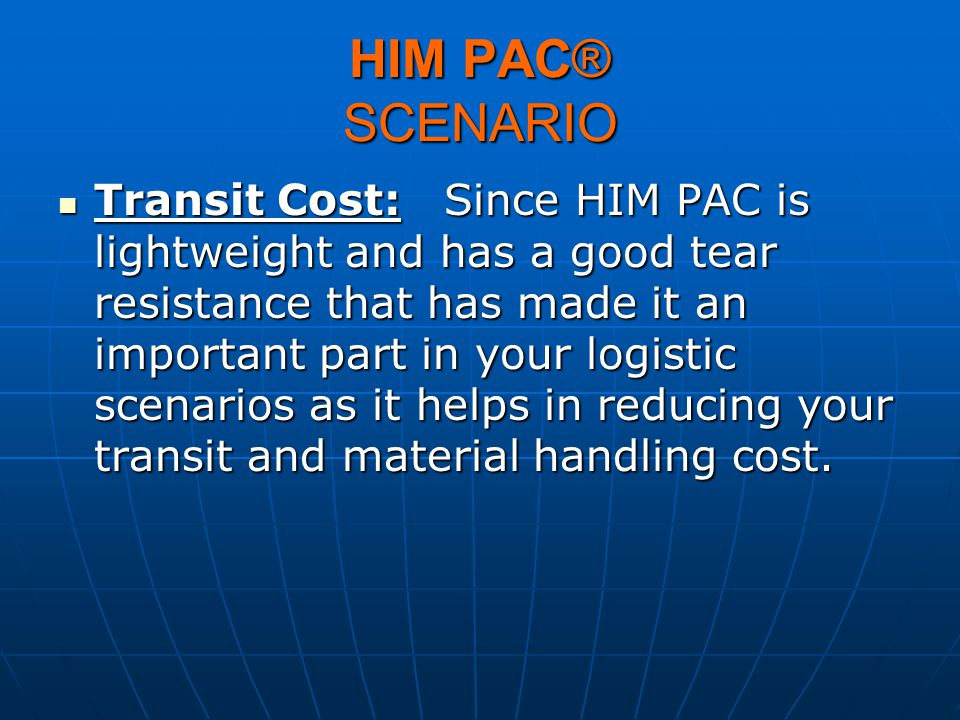 HIM PAC® SCENARIO Transit Cost: Since HIM PAC is lightweight and has a good tear resistance that has made it an important part in your logistic scenar