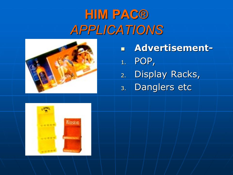 HIM PAC® APPLICATIONS Advertisement- Advertisement- 1. POP, 2. Display Racks, 3. Danglers etc