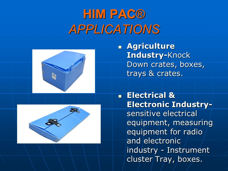 HIM PAC® APPLICATIONS Agriculture Industry-Knock Down crates, boxes, trays & crates. Agriculture Industry-Knock Down crates, boxes, trays & crates. El