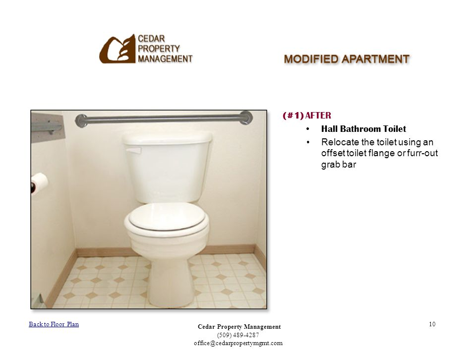 Cedar Property Management (509) 489-4287 office@cedarpropertymgmt.com 10 (#1) AFTER Hall Bathroom Toilet Relocate the toilet using an offset toilet fl