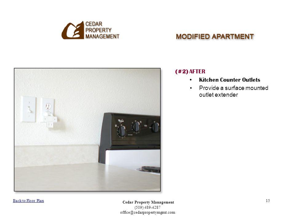 Cedar Property Management (509) 489-4287 office@cedarpropertymgmt.com 15 (#2) AFTER Kitchen Counter Outlets Provide a surface mounted outlet extender Back to Floor Plan
