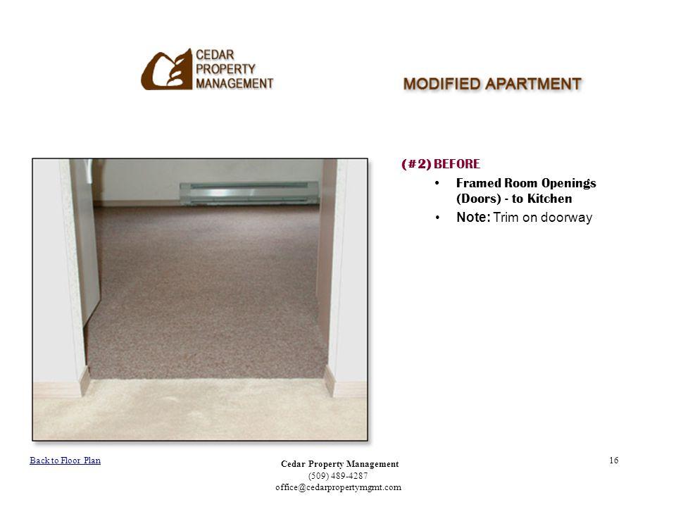 Cedar Property Management (509) 489-4287 office@cedarpropertymgmt.com 16 (#2) BEFORE Framed Room Openings (Doors) - to Kitchen Note: Trim on doorway Back to Floor Plan