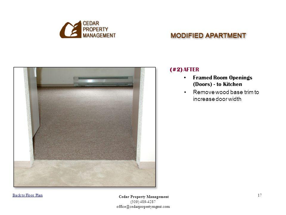 Cedar Property Management (509) 489-4287 office@cedarpropertymgmt.com 17 (#2) AFTER Framed Room Openings (Doors) - to Kitchen Remove wood base trim to increase door width Back to Floor Plan