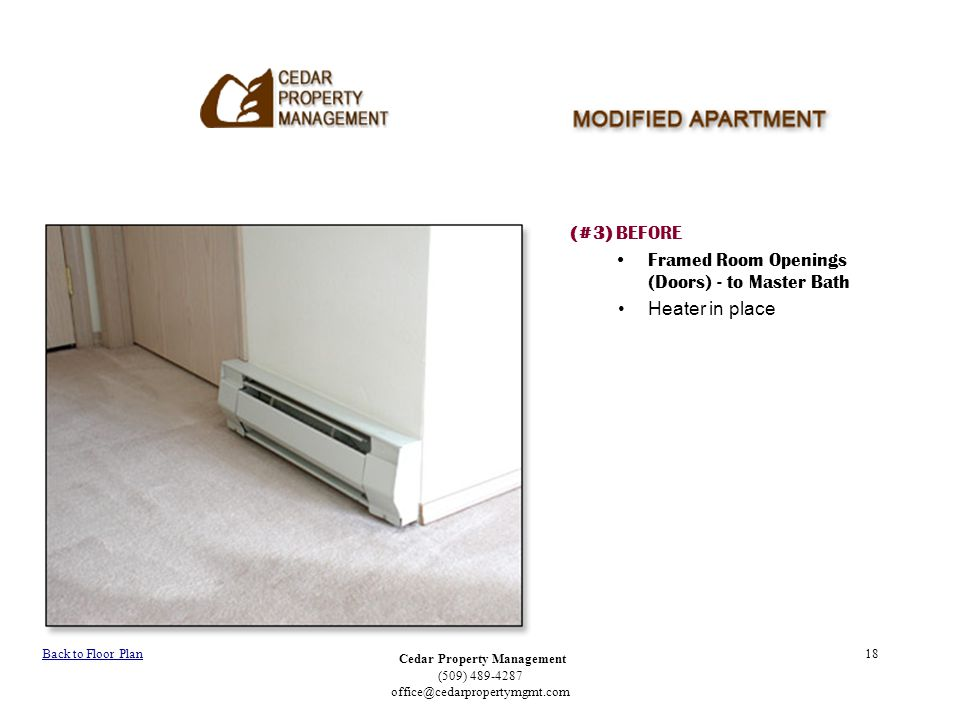 Cedar Property Management (509) 489-4287 office@cedarpropertymgmt.com 18 (#3) BEFORE Framed Room Openings (Doors) - to Master Bath Heater in place Bac