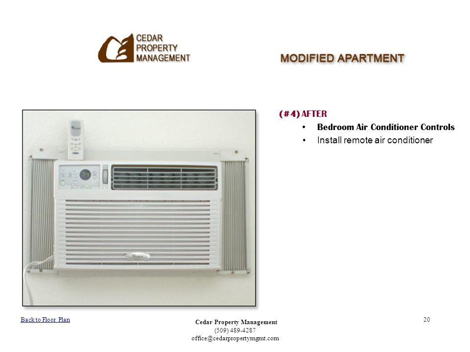 Cedar Property Management (509) 489-4287 office@cedarpropertymgmt.com 20 (#4) AFTER Bedroom Air Conditioner Controls Install remote air conditioner Back to Floor Plan