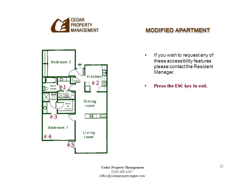 Cedar Property Management (509) 489-4287 office@cedarpropertymgmt.com 22 If you wish to request any of these accessibility features please contact the Resident Manager.