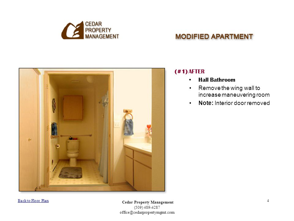 Cedar Property Management (509) 489-4287 office@cedarpropertymgmt.com 4 (#1) AFTER Hall Bathroom Remove the wing wall to increase maneuvering room Not