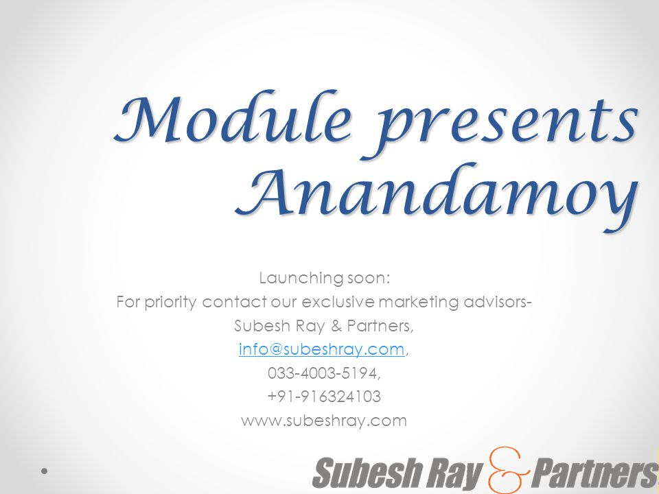 Module presents Anandamoy Launching soon: For priority contact our exclusive marketing advisors- Subesh Ray & Partners, info@subeshray.cominfo@subeshr