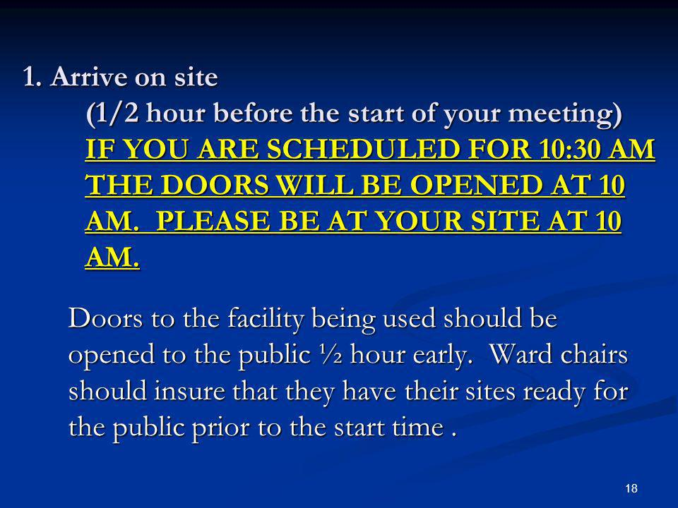 1. Arrive on site (1/2 hour before the start of your meeting) IF YOU ARE SCHEDULED FOR 10:30 AM THE DOORS WILL BE OPENED AT 10 AM. PLEASE BE AT YOUR S