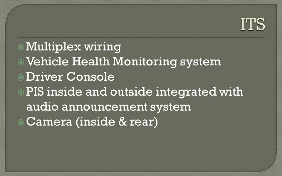 Multiplex wiring Vehicle Health Monitoring system Driver Console PIS inside and outside integrated with audio announcement system Camera (inside & rea