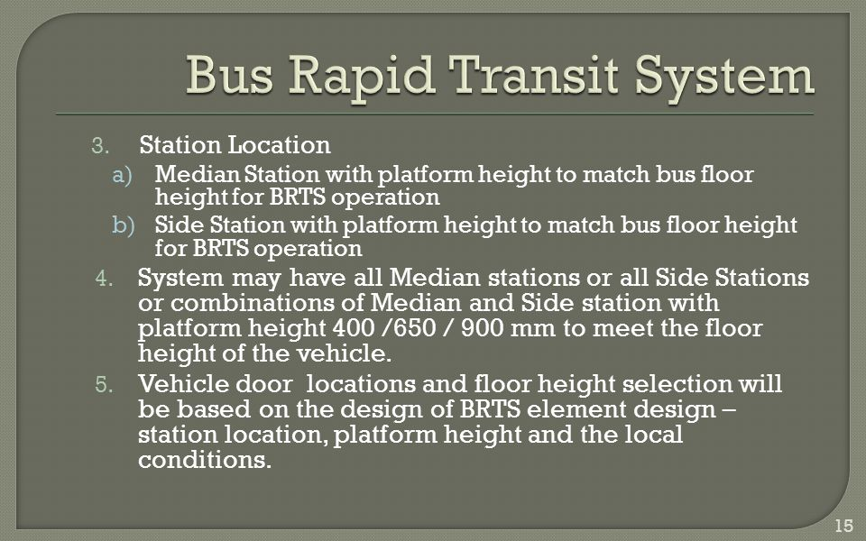 3. Station Location a)Median Station with platform height to match bus floor height for BRTS operation b)Side Station with platform height to match bu