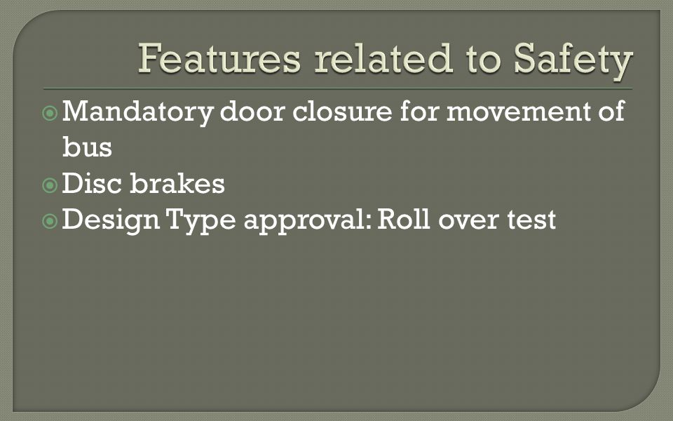 Mandatory door closure for movement of bus Disc brakes Design Type approval: Roll over test