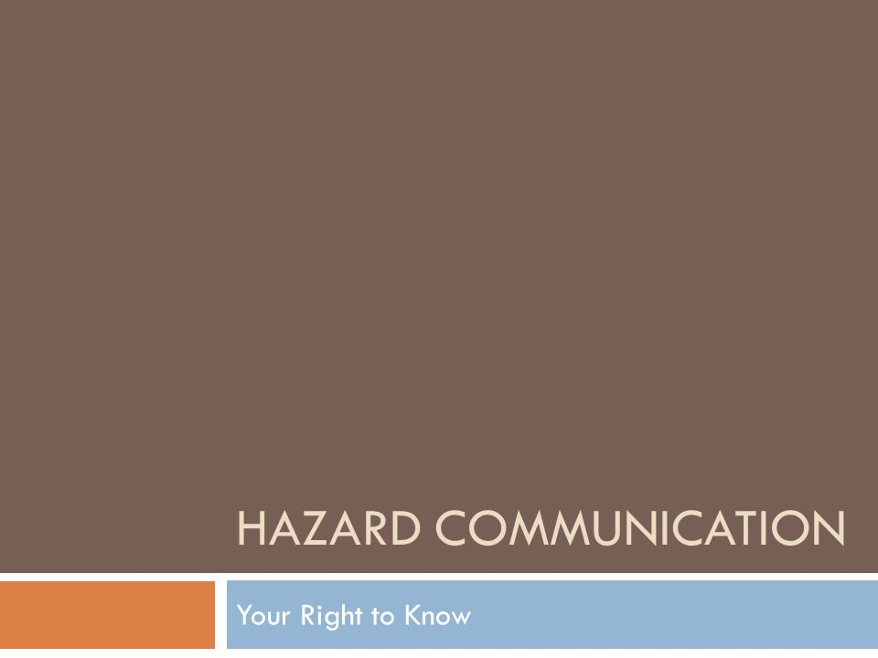 What is Hazard Communication OSHA Hazard Communication Standard 29 CFR 1910.1200 – Right to Know went into effect in November 1985 The purpose of Haz-Com is to communicate hazards associated with the workplace to employees.