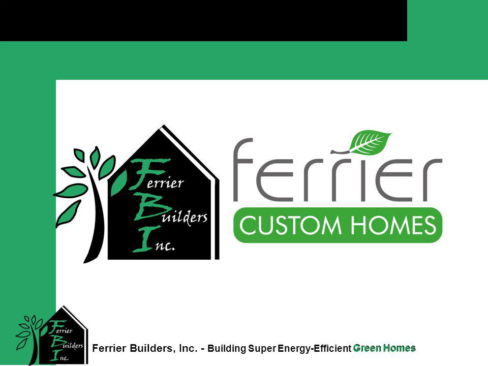 Green Homes Click to edit Master title style Ferrier Builders, Inc. - Building Super Energy-Efficient Green Homes