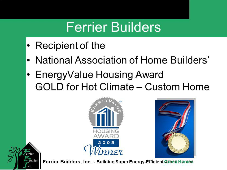 Green Homes Click to edit Master title style Ferrier Builders, Inc. - Building Super Energy-Efficient Green Homes Ferrier Builders Recipient of the Na