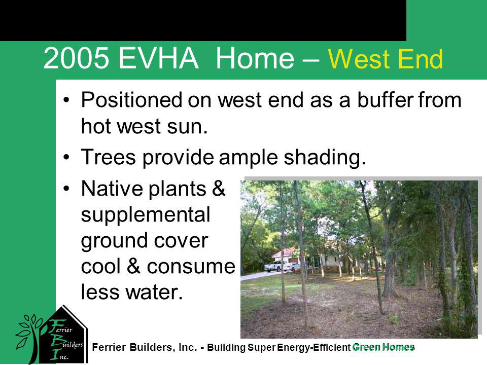 Green Homes Click to edit Master title style Ferrier Builders, Inc. - Building Super Energy-Efficient Green Homes 2005 EVHA Home – West End Positioned