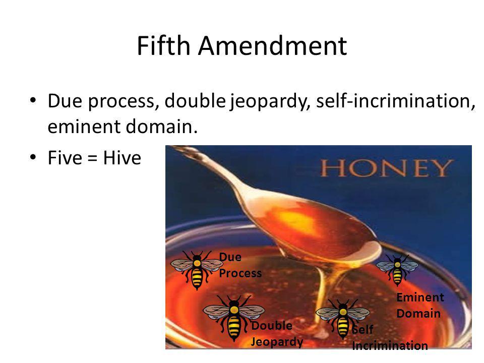 Fifth Amendment Due process, double jeopardy, self-incrimination, eminent domain. Five = Hive Due Process Double Jeopardy Self Incrimination Eminent D