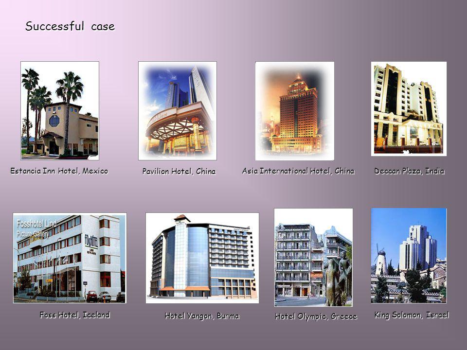 Successful case Estancia Inn Hotel, Mexico Pavilion Hotel, China Asia International Hotel, China Deccan Plaza, India King Solomon, Israel Foss Hotel,