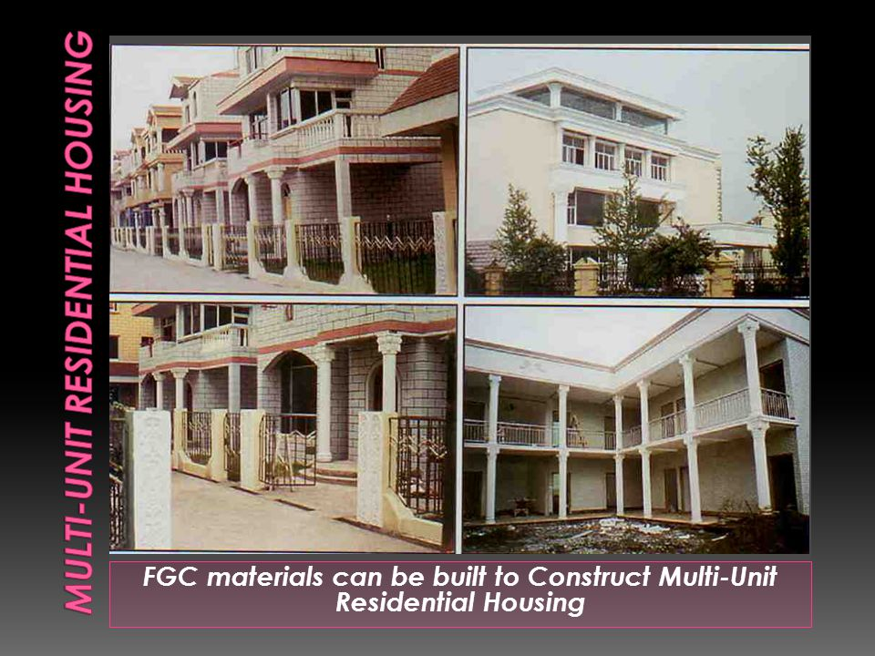 FGC materials can be built to Construct Multi-Unit Residential Housing