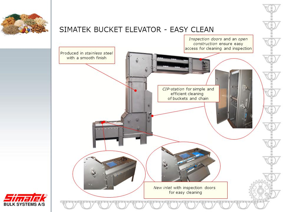 SIMATEK BUCKET ELEVATOR - EASY CLEAN Produced in stainless steel with a smooth finish Inspection doors and an open construction ensure easy access for