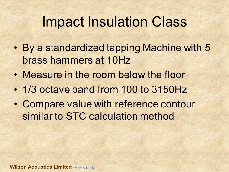 Impact Insulation Class By a standardized tapping Machine with 5 brass hammers at 10Hz Measure in the room below the floor 1/3 octave band from 100 to