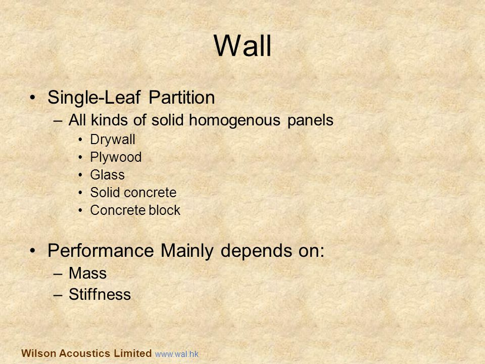 Wall Single-Leaf Partition –All kinds of solid homogenous panels Drywall Plywood Glass Solid concrete Concrete block Performance Mainly depends on: –M