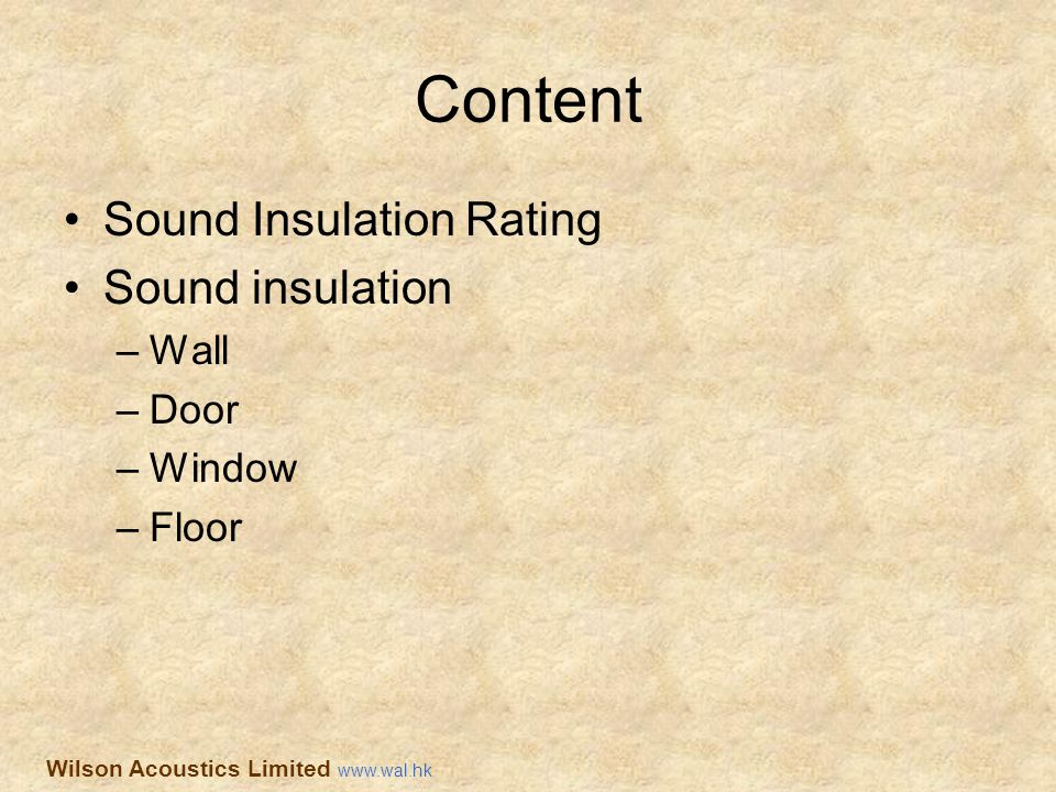 Content Sound Insulation Rating Sound insulation –Wall –Door –Window –Floor Wilson Acoustics Limited www.wal.hk