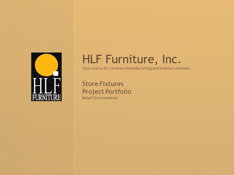 Your source for contract manufacturing and interior solutions HLF Furniture, Inc. Your source for contract manufacturing and interior solutions Store