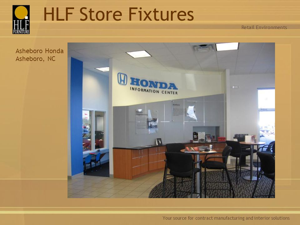 Your source for contract manufacturing and interior solutions Retail Environments HLF Store Fixtures Asheboro Honda Asheboro, NC