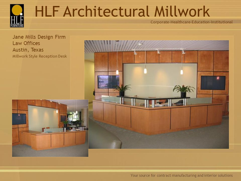 Your source for contract manufacturing and interior solutions Jane Mills Design Firm Law Offices Austin, Texas Millwork Style Reception Desk Corporate-Healthcare-Education-Institutional HLF Architectural Millwork