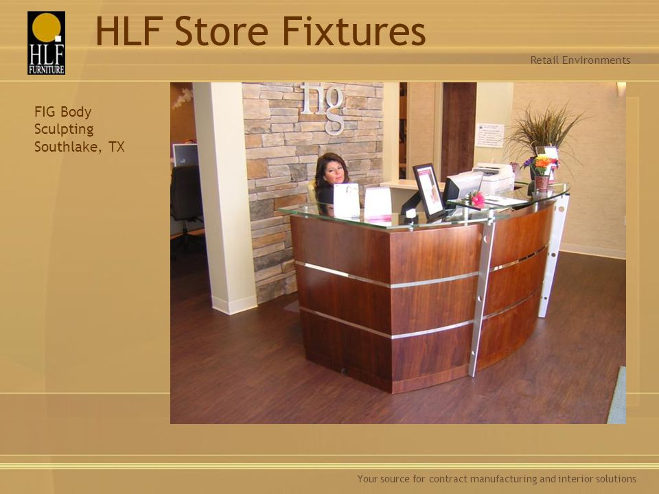 Your source for contract manufacturing and interior solutions Retail Environments HLF Store Fixtures FIG Body Sculpting Southlake, TX