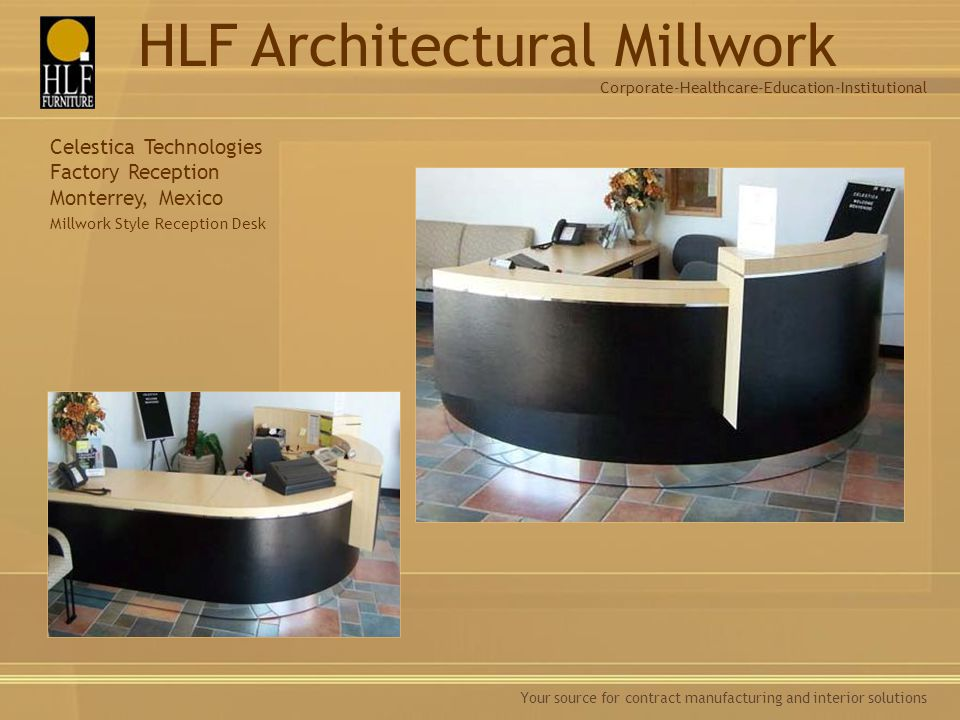 Your source for contract manufacturing and interior solutions Celestica Technologies Factory Reception Monterrey, Mexico Millwork Style Reception Desk