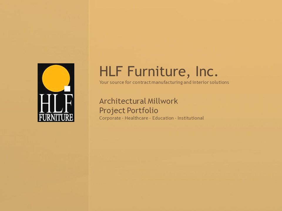 Your source for contract manufacturing and interior solutions HLF Furniture, Inc.