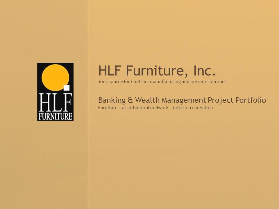 Your source for contract manufacturing and interior solutions HLF Furniture, Inc. Your source for contract manufacturing and interior solutions Bankin