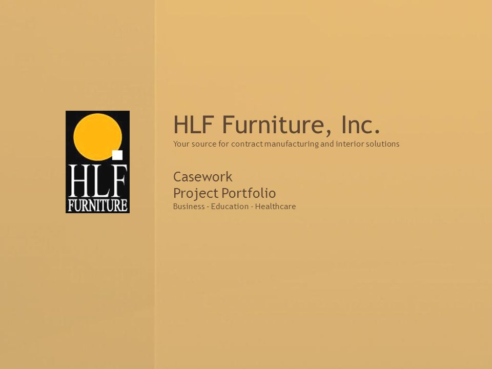 Your source for contract manufacturing and interior solutions HLF Furniture, Inc. Your source for contract manufacturing and interior solutions Casewo