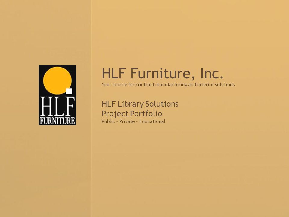 Your source for contract manufacturing and interior solutions HLF Furniture, Inc. Your source for contract manufacturing and interior solutions HLF Li