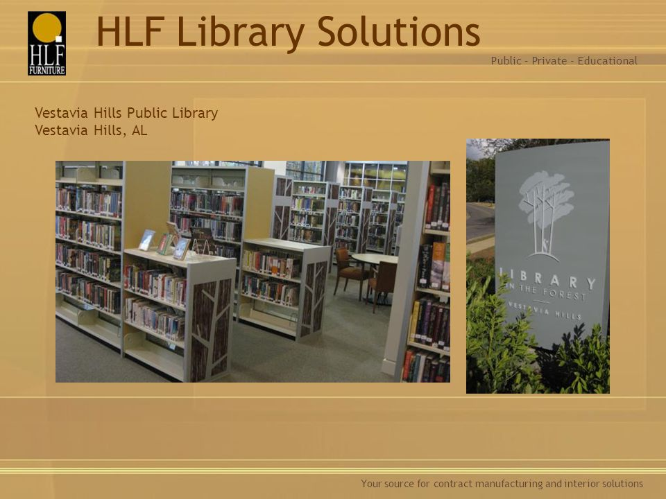 Your source for contract manufacturing and interior solutions Vestavia Hills Public Library Vestavia Hills, AL Public – Private - Educational HLF Libr